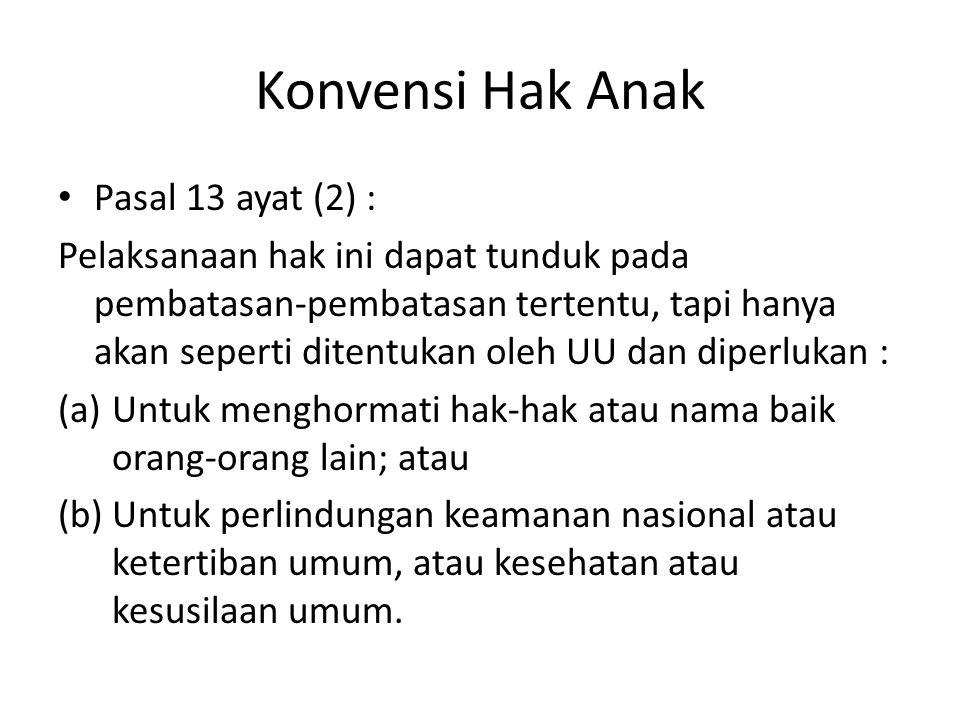 Konvensi Hak Anak Pasal 13 ayat (2) :