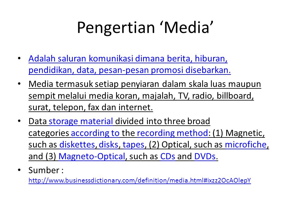 Pengertian 'Media' Adalah saluran komunikasi dimana berita, hiburan, pendidikan, data, pesan-pesan promosi disebarkan.