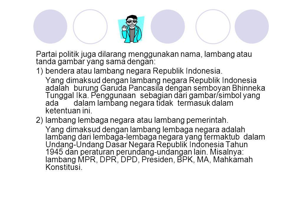 Partai politik juga dilarang menggunakan nama, lambang atau tanda gambar yang sama dengan: