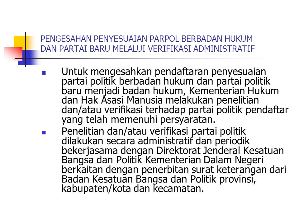 PENGESAHAN PENYESUAIAN PARPOL BERBADAN HUKUM DAN PARTAI BARU MELALUI VERIFIKASI ADMINISTRATIF