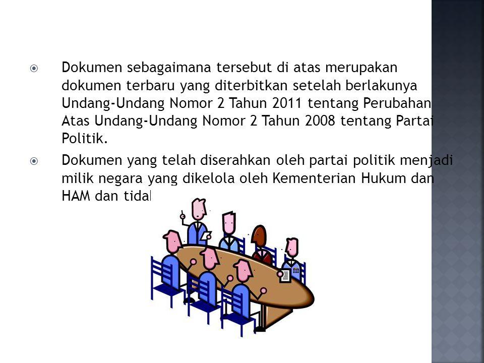 Dokumen sebagaimana tersebut di atas merupakan dokumen terbaru yang diterbitkan setelah berlakunya Undang-Undang Nomor 2 Tahun 2011 tentang Perubahan Atas Undang-Undang Nomor 2 Tahun 2008 tentang Partai Politik.