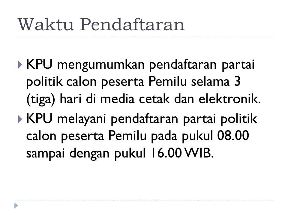 Waktu Pendaftaran KPU mengumumkan pendaftaran partai politik calon peserta Pemilu selama 3 (tiga) hari di media cetak dan elektronik.