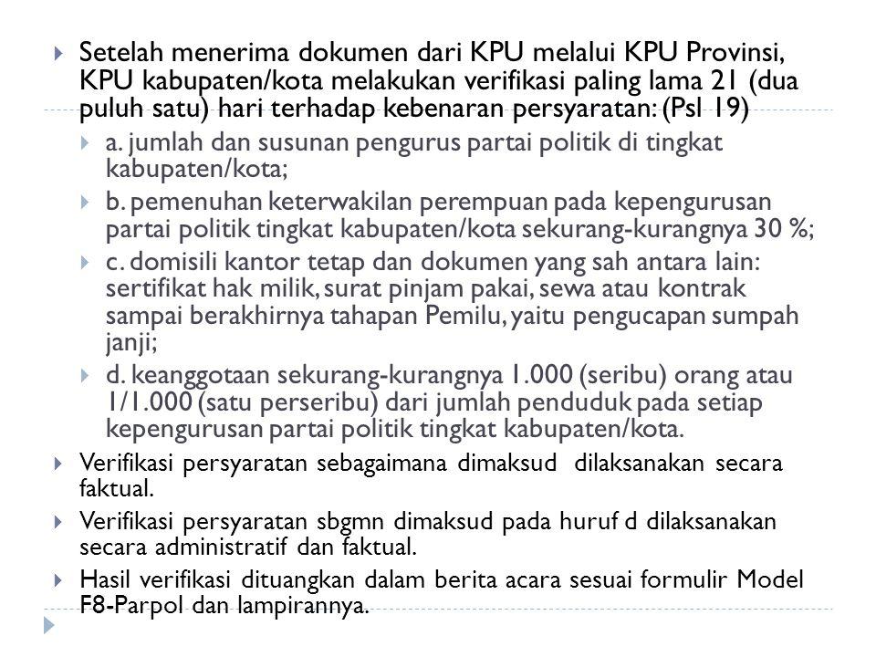 Setelah menerima dokumen dari KPU melalui KPU Provinsi, KPU kabupaten/kota melakukan verifikasi paling lama 21 (dua puluh satu) hari terhadap kebenaran persyaratan: (Psl 19)