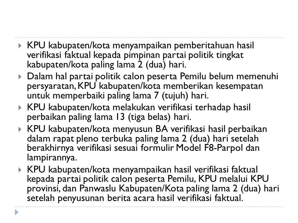 KPU kabupaten/kota menyampaikan pemberitahuan hasil verifikasi faktual kepada pimpinan partai politik tingkat kabupaten/kota paling lama 2 (dua) hari.