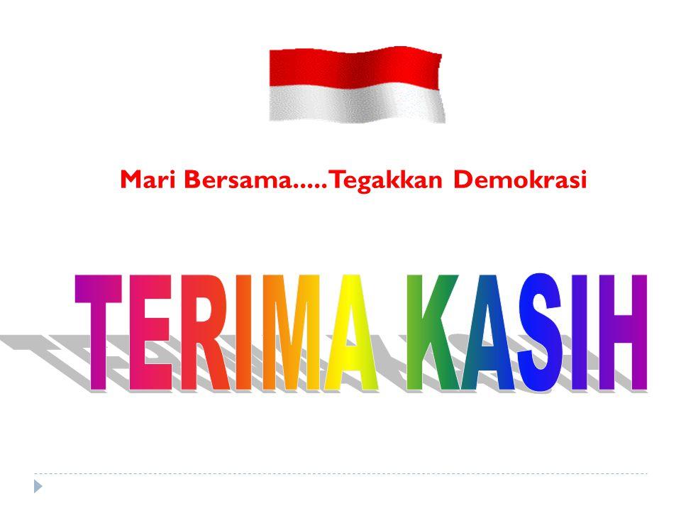 Mari Bersama.....Tegakkan Demokrasi