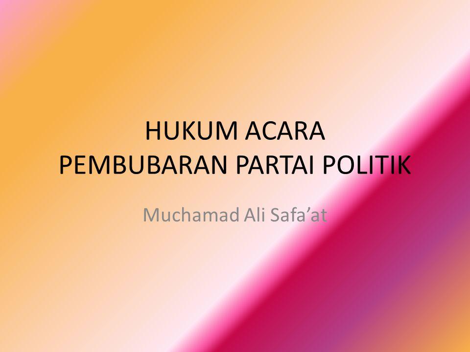 HUKUM ACARA PEMBUBARAN PARTAI POLITIK
