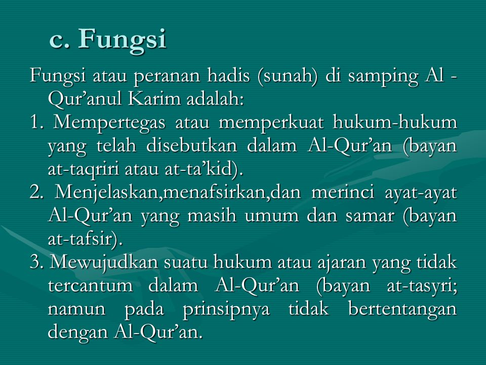 c. Fungsi Fungsi atau peranan hadis (sunah) di samping Al -Qur'anul Karim adalah: