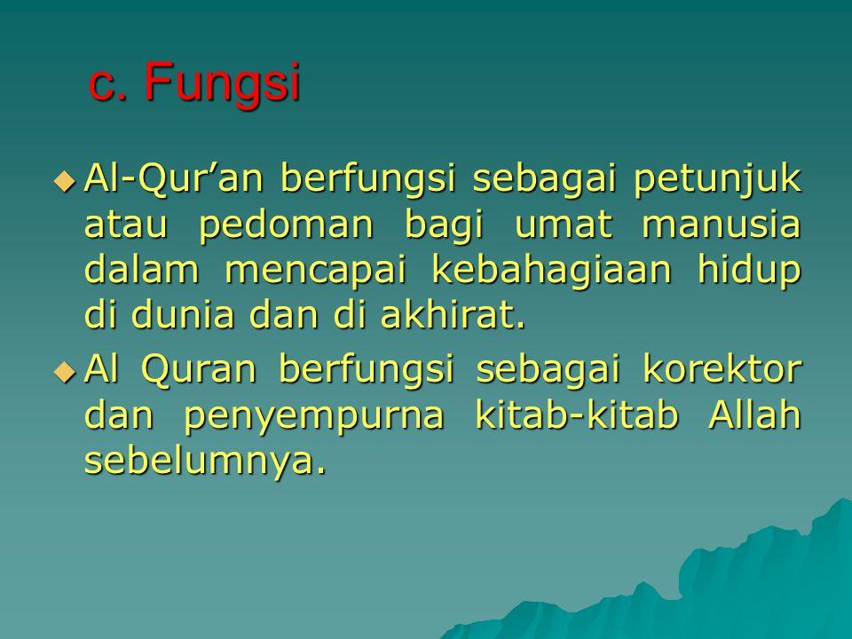 c. Fungsi Al-Qur'an berfungsi sebagai petunjuk atau pedoman bagi umat manusia dalam mencapai kebahagiaan hidup di dunia dan di akhirat.