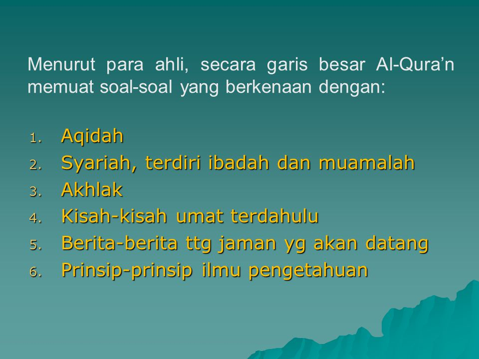 Menurut para ahli, secara garis besar Al-Qura'n memuat soal-soal yang berkenaan dengan: