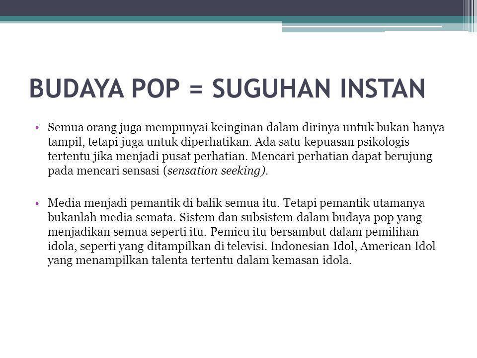 BUDAYA POP = SUGUHAN INSTAN