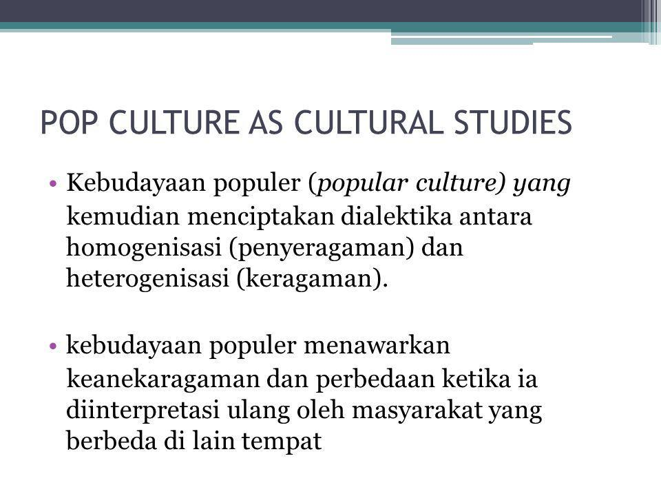 POP CULTURE AS CULTURAL STUDIES