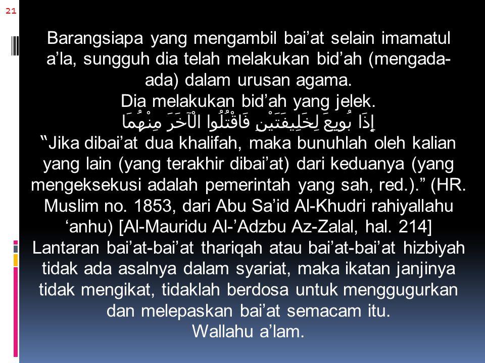 21 Barangsiapa yang mengambil bai'at selain imamatul a'la, sungguh dia telah melakukan bid'ah (mengada-ada) dalam urusan agama.