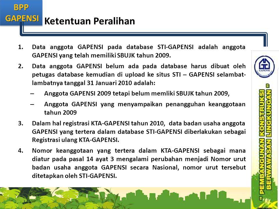Ketentuan Peralihan Data anggota GAPENSI pada database STI-GAPENSI adalah anggota GAPENSI yang telah memiliki SBUJK tahun 2009.