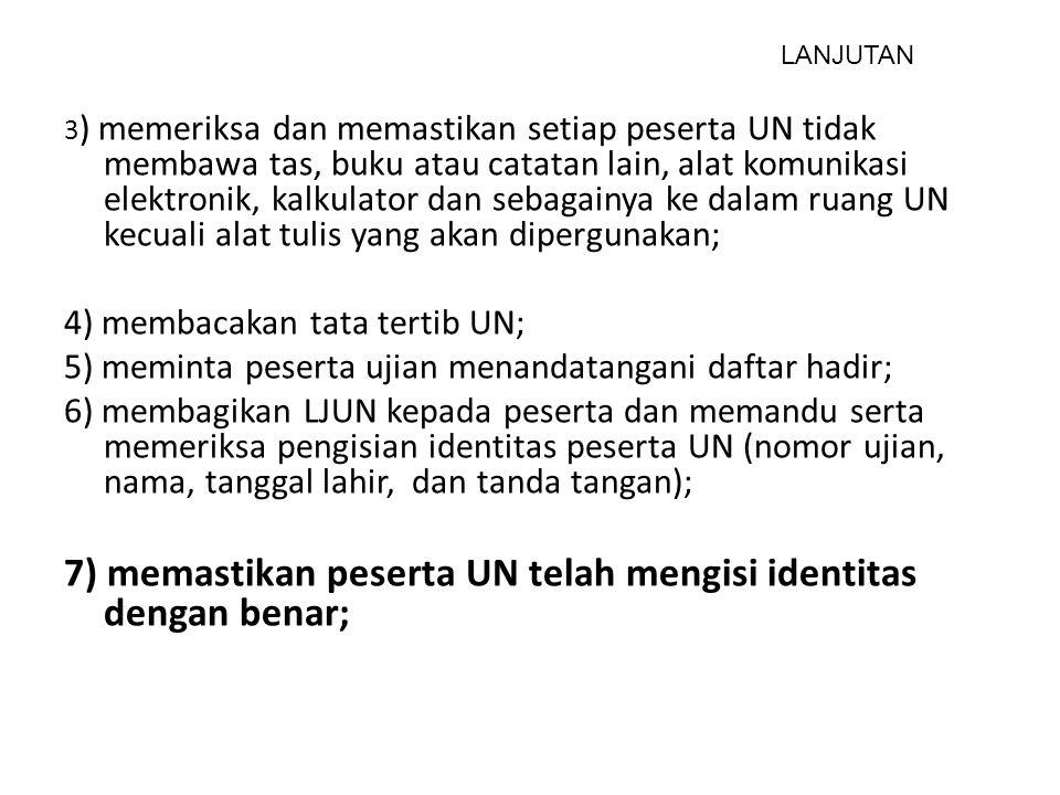 7) memastikan peserta UN telah mengisi identitas dengan benar;