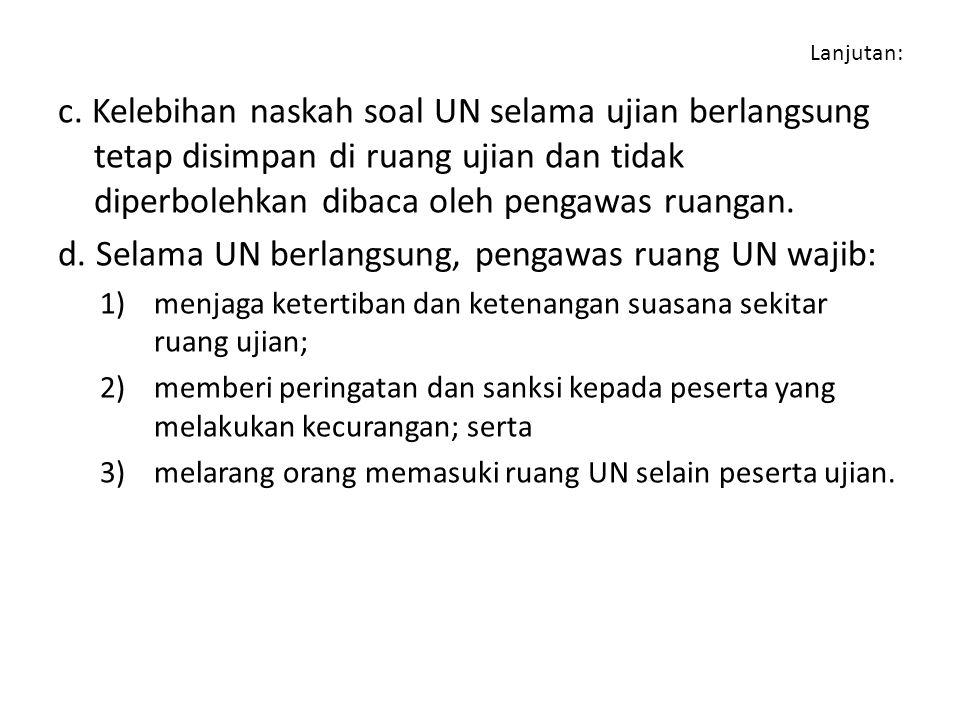 d. Selama UN berlangsung, pengawas ruang UN wajib: