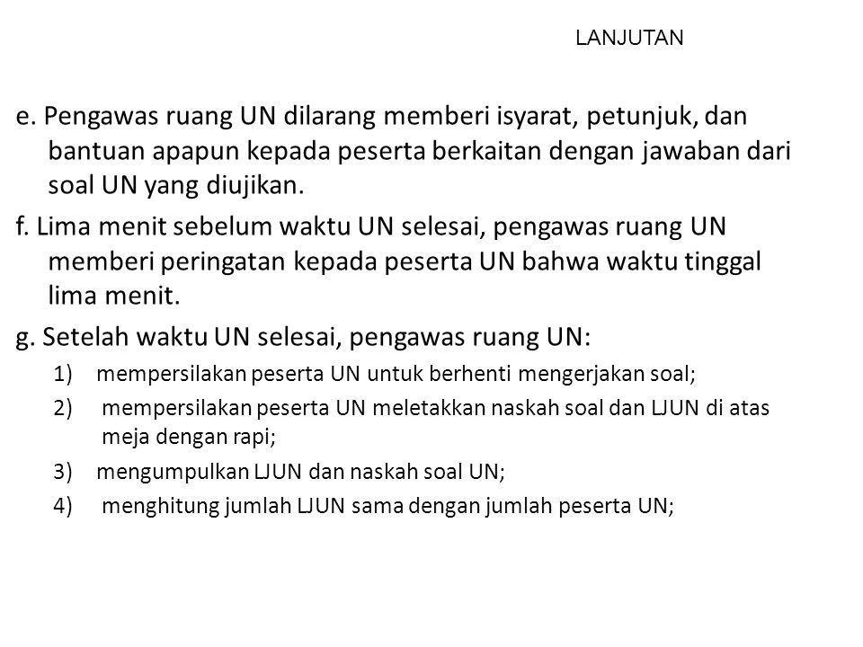 g. Setelah waktu UN selesai, pengawas ruang UN: