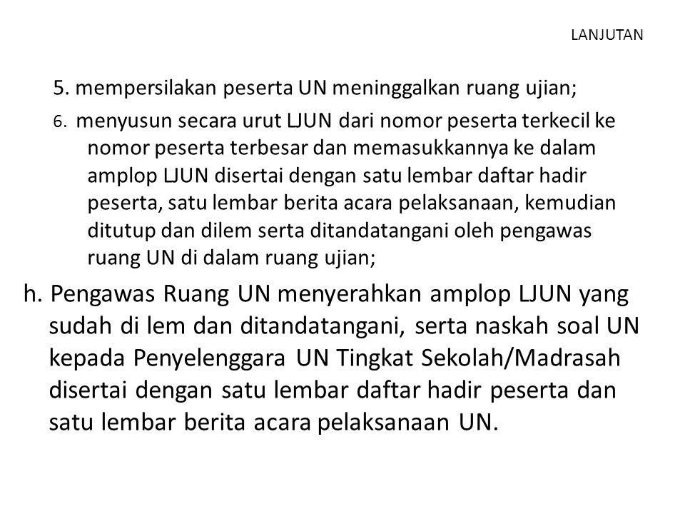 LANJUTAN 5. mempersilakan peserta UN meninggalkan ruang ujian;