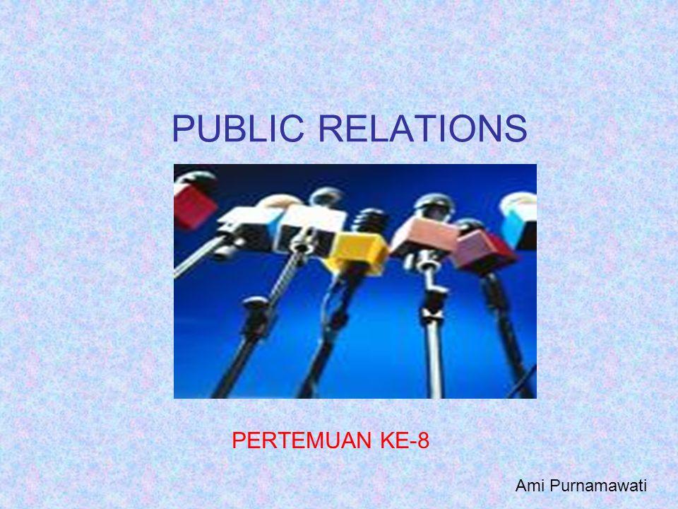 PUBLIC RELATIONS PERTEMUAN KE-8 Ami Purnamawati