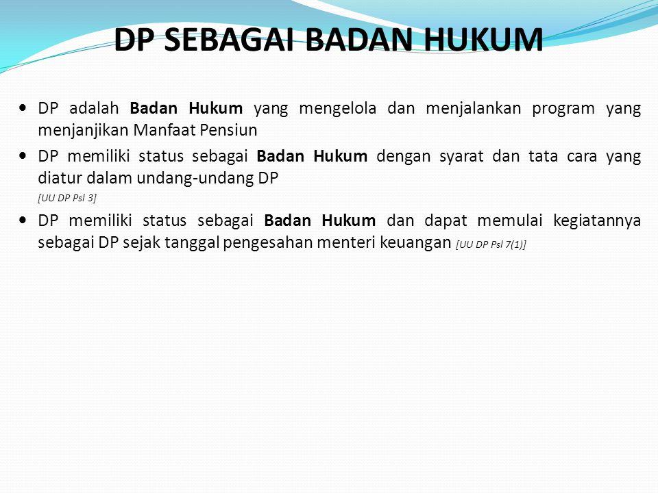 DP SEBAGAI BADAN HUKUM DP adalah Badan Hukum yang mengelola dan menjalankan program yang menjanjikan Manfaat Pensiun.