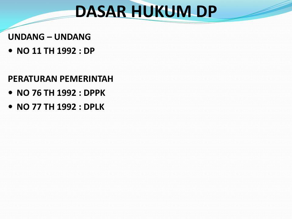 DASAR HUKUM DP UNDANG – UNDANG NO 11 TH 1992 : DP PERATURAN PEMERINTAH