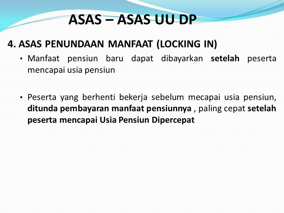 ASAS – ASAS UU DP 4. ASAS PENUNDAAN MANFAAT (LOCKING IN)
