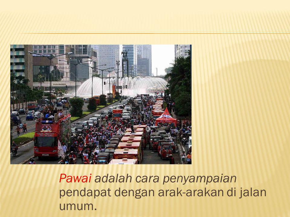 Pawai adalah cara penyampaian pendapat dengan arak-arakan di jalan umum.