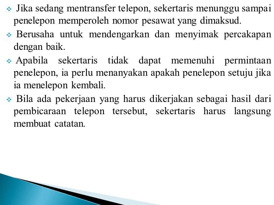 Jika sedang mentransfer telepon, sekertaris menunggu sampai penelepon memperoleh nomor pesawat yang dimaksud.