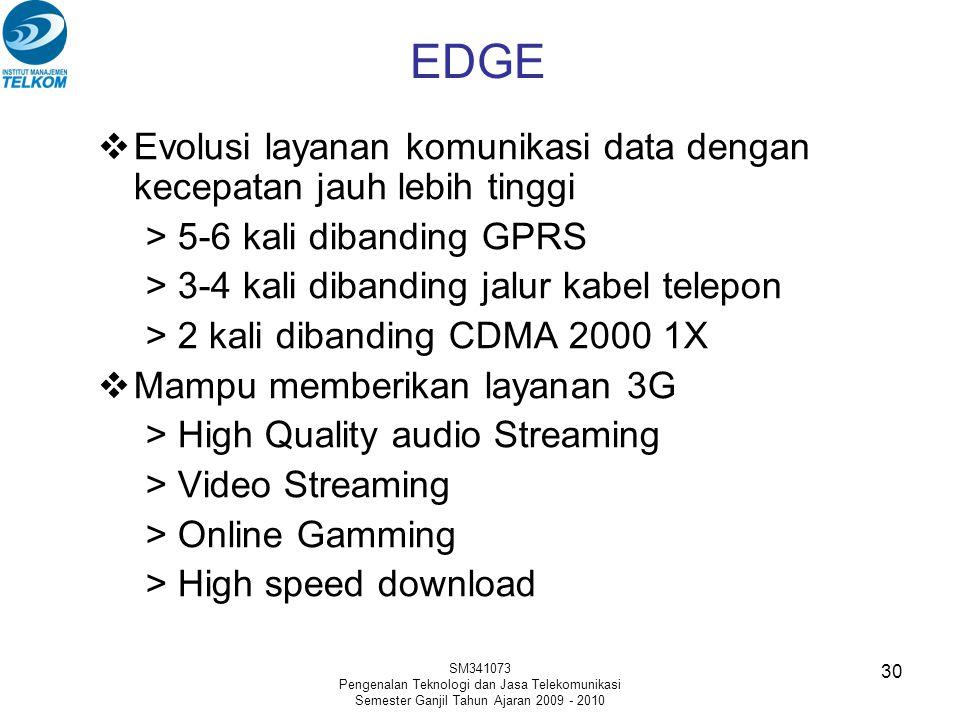 EDGE Evolusi layanan komunikasi data dengan kecepatan jauh lebih tinggi. > 5-6 kali dibanding GPRS.