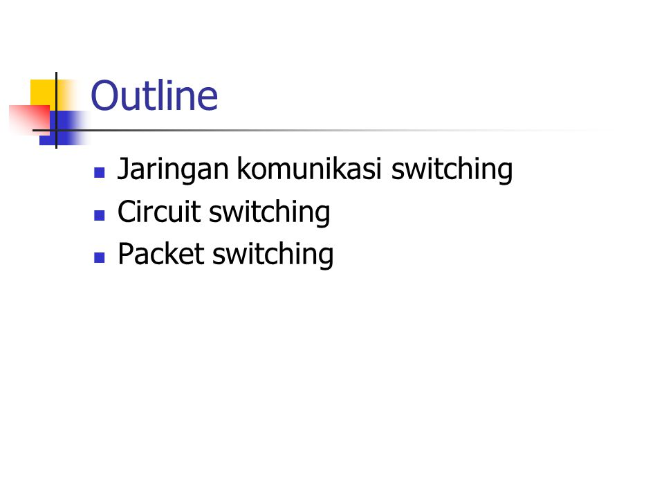 Outline Jaringan komunikasi switching Circuit switching