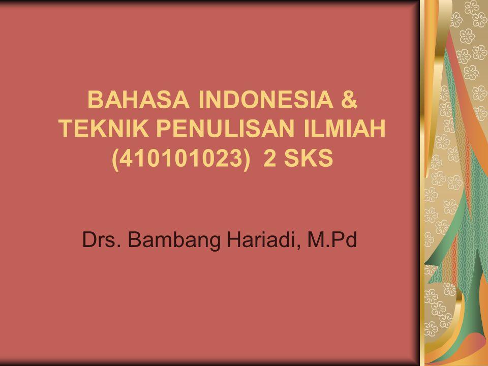 BAHASA INDONESIA & TEKNIK PENULISAN ILMIAH (410101023) 2 SKS
