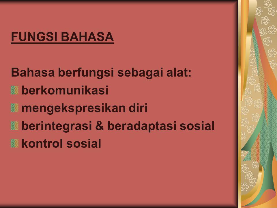 FUNGSI BAHASA Bahasa berfungsi sebagai alat: berkomunikasi. mengekspresikan diri. berintegrasi & beradaptasi sosial.