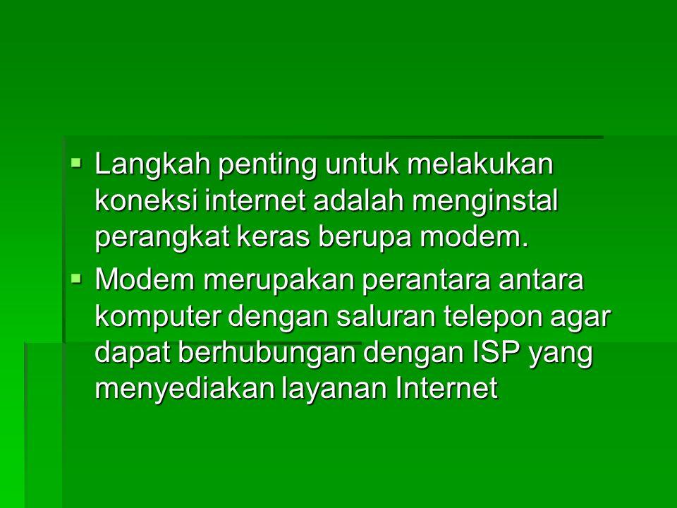 Langkah penting untuk melakukan koneksi internet adalah menginstal perangkat keras berupa modem.