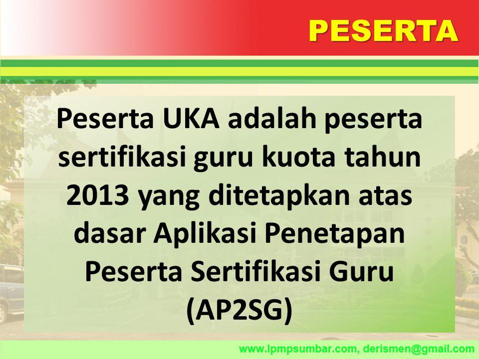PESERTA Peserta UKA adalah peserta sertifikasi guru kuota tahun 2013 yang ditetapkan atas dasar Aplikasi Penetapan Peserta Sertifikasi Guru (AP2SG)