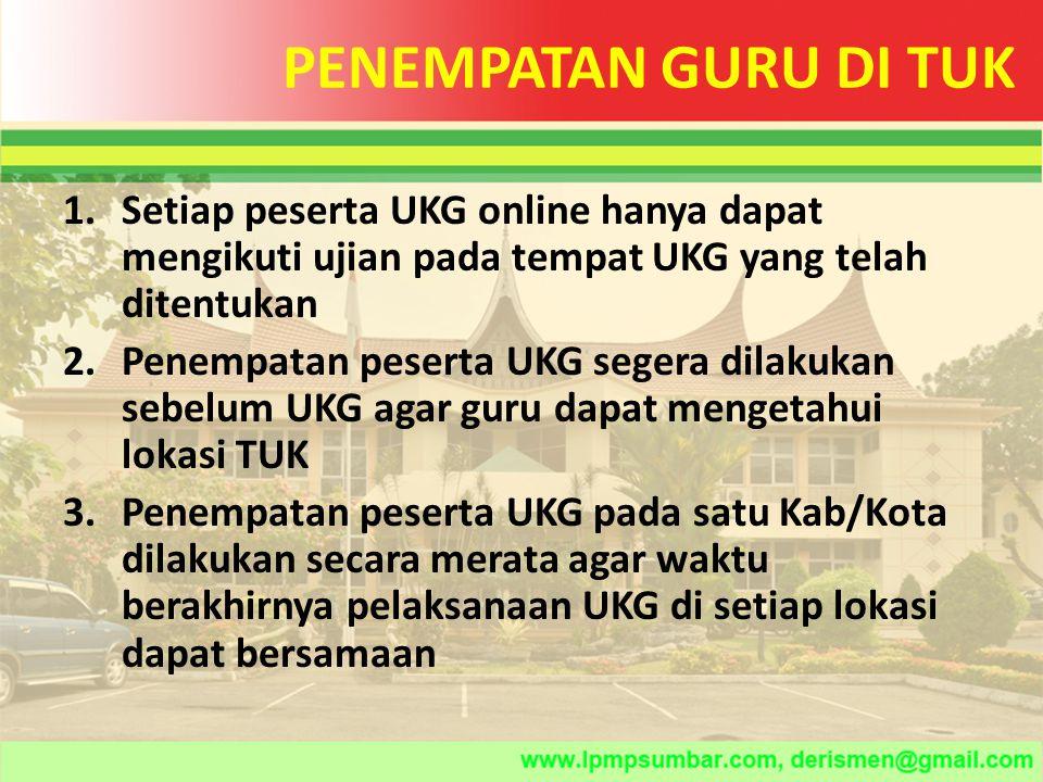 PENEMPATAN GURU DI TUK Setiap peserta UKG online hanya dapat mengikuti ujian pada tempat UKG yang telah ditentukan.