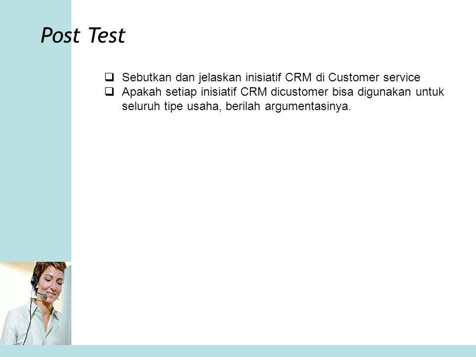 Post Test Sebutkan dan jelaskan inisiatif CRM di Customer service