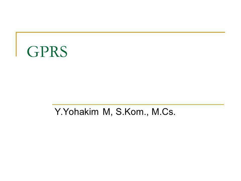 GPRS Y.Yohakim M, S.Kom., M.Cs.