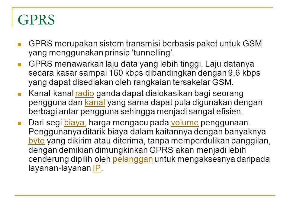 GPRS GPRS merupakan sistem transmisi berbasis paket untuk GSM yang menggunakan prinsip tunnelling .