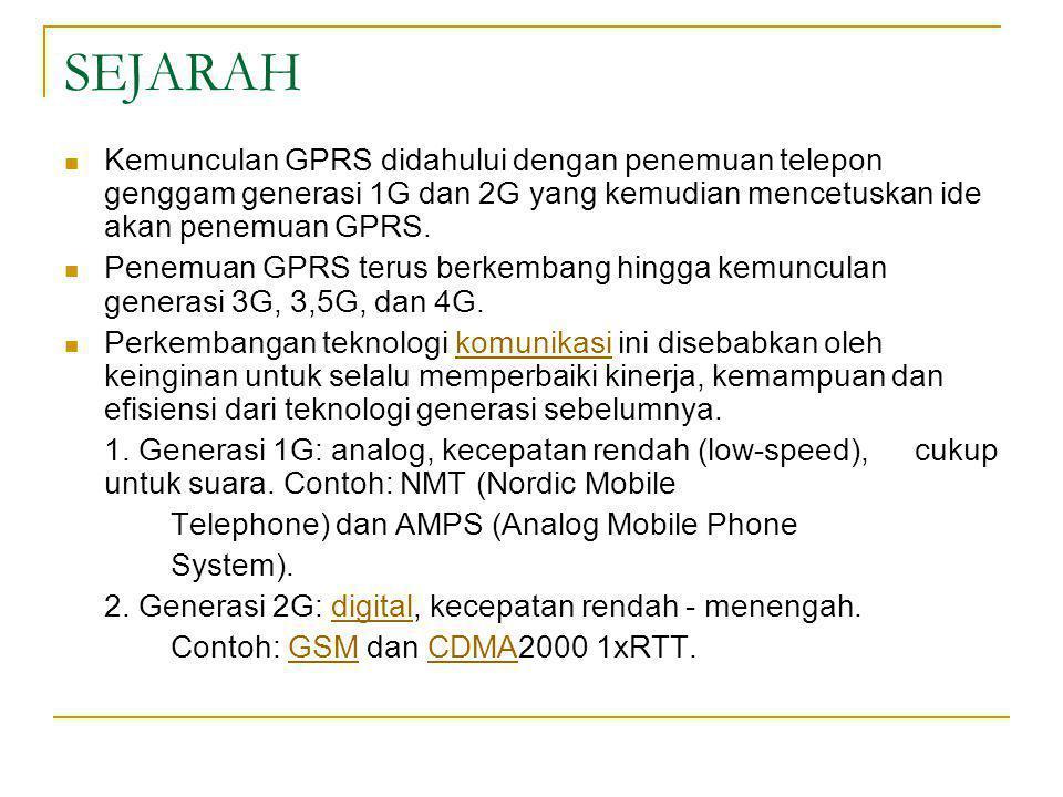 SEJARAH Kemunculan GPRS didahului dengan penemuan telepon genggam generasi 1G dan 2G yang kemudian mencetuskan ide akan penemuan GPRS.