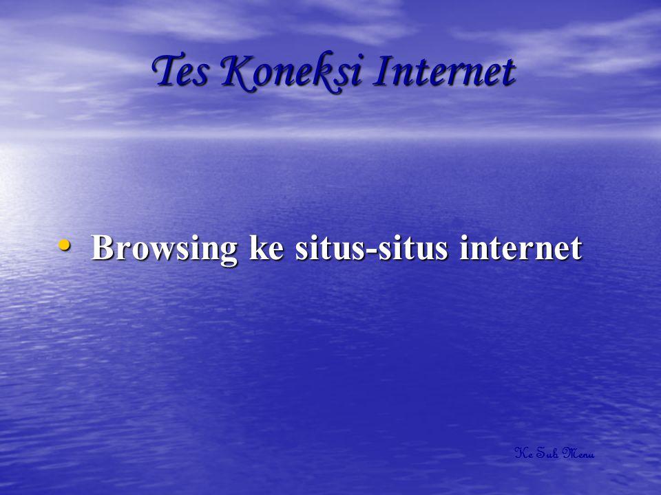 Tes Koneksi Internet Browsing ke situs-situs internet Ke Sub Menu