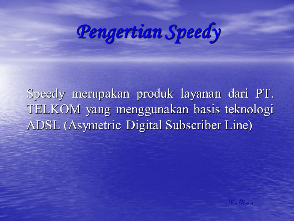 Pengertian Speedy Speedy merupakan produk layanan dari PT. TELKOM yang menggunakan basis teknologi ADSL (Asymetric Digital Subscriber Line)