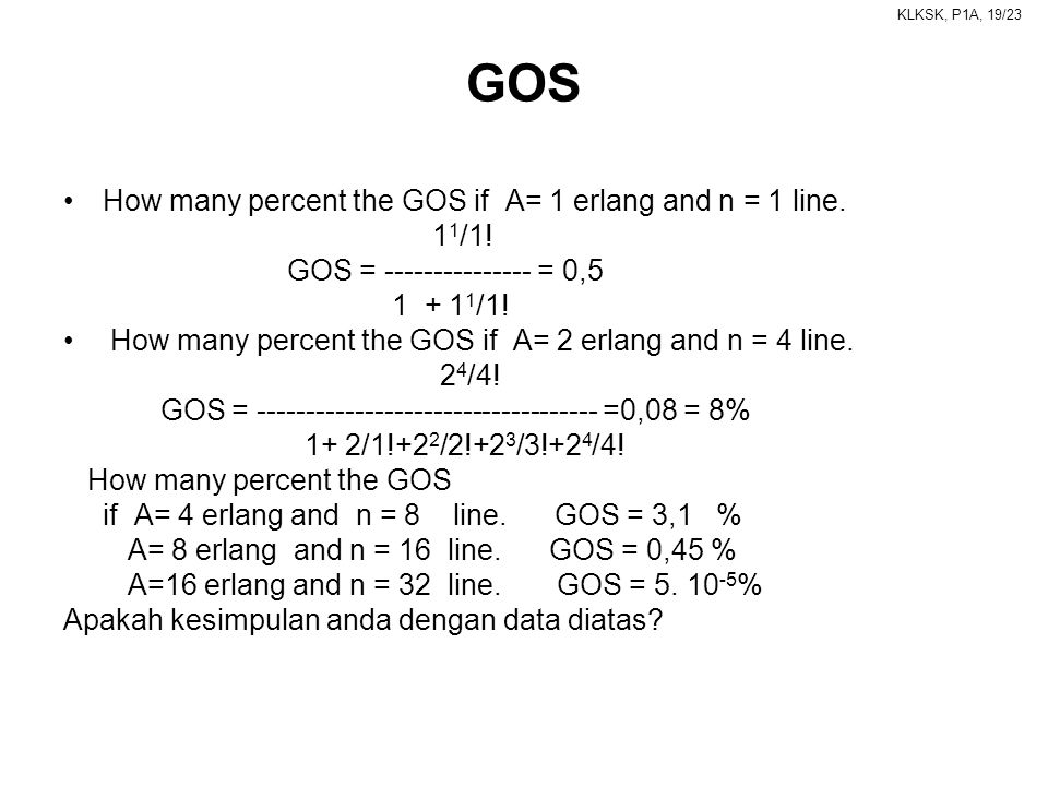 GOS How many percent the GOS if A= 1 erlang and n = 1 line. 11/1!