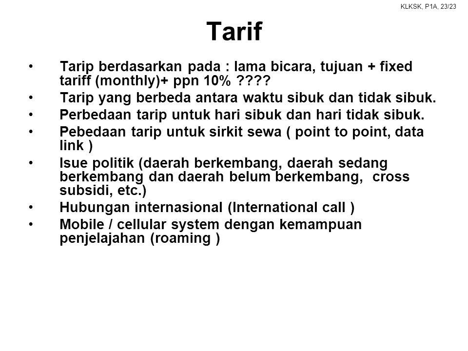Tarif Tarip berdasarkan pada : lama bicara, tujuan + fixed tariff (monthly)+ ppn 10% Tarip yang berbeda antara waktu sibuk dan tidak sibuk.