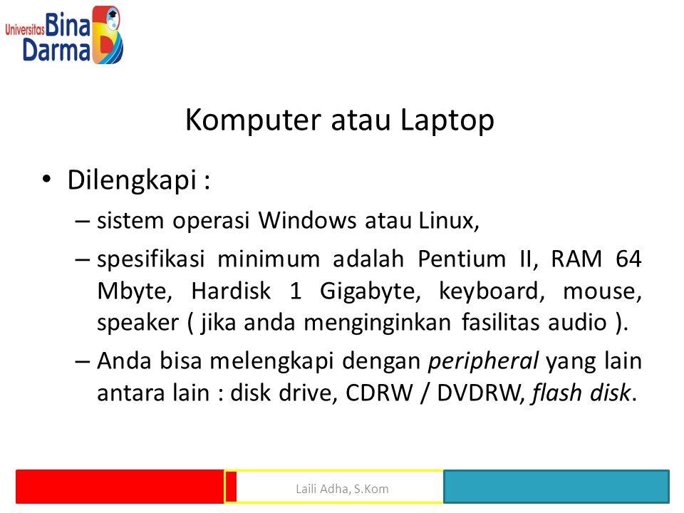 Komputer atau Laptop Dilengkapi : sistem operasi Windows atau Linux,
