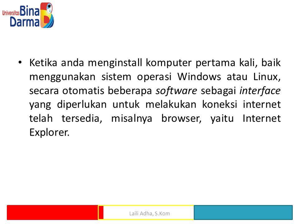 Ketika anda menginstall komputer pertama kali, baik menggunakan sistem operasi Windows atau Linux, secara otomatis beberapa software sebagai interface yang diperlukan untuk melakukan koneksi internet telah tersedia, misalnya browser, yaitu Internet Explorer.