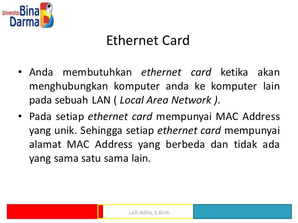 Ethernet Card Anda membutuhkan ethernet card ketika akan menghubungkan komputer anda ke komputer lain pada sebuah LAN ( Local Area Network ).