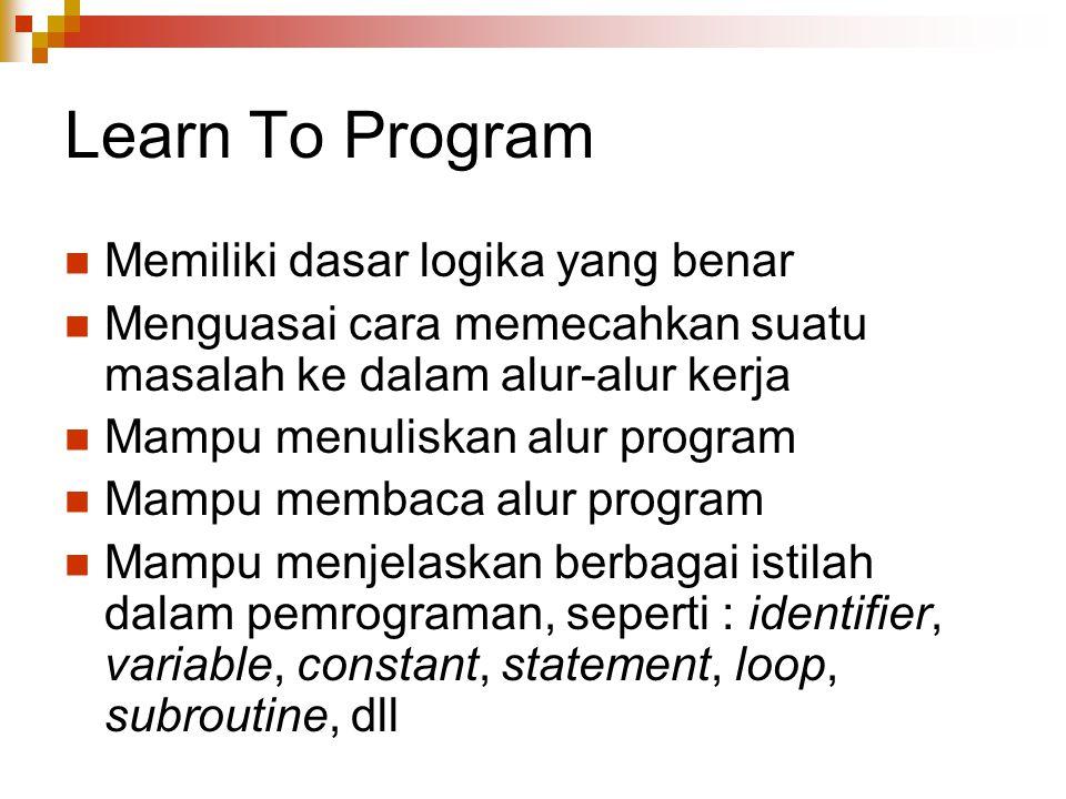 Learn To Program Memiliki dasar logika yang benar
