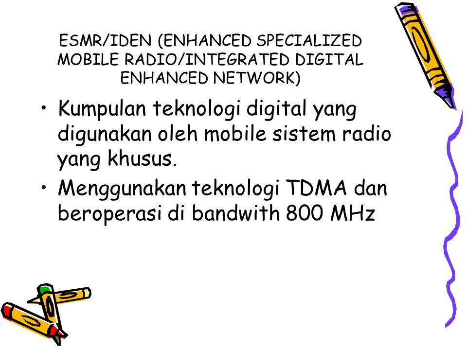 Menggunakan teknologi TDMA dan beroperasi di bandwith 800 MHz