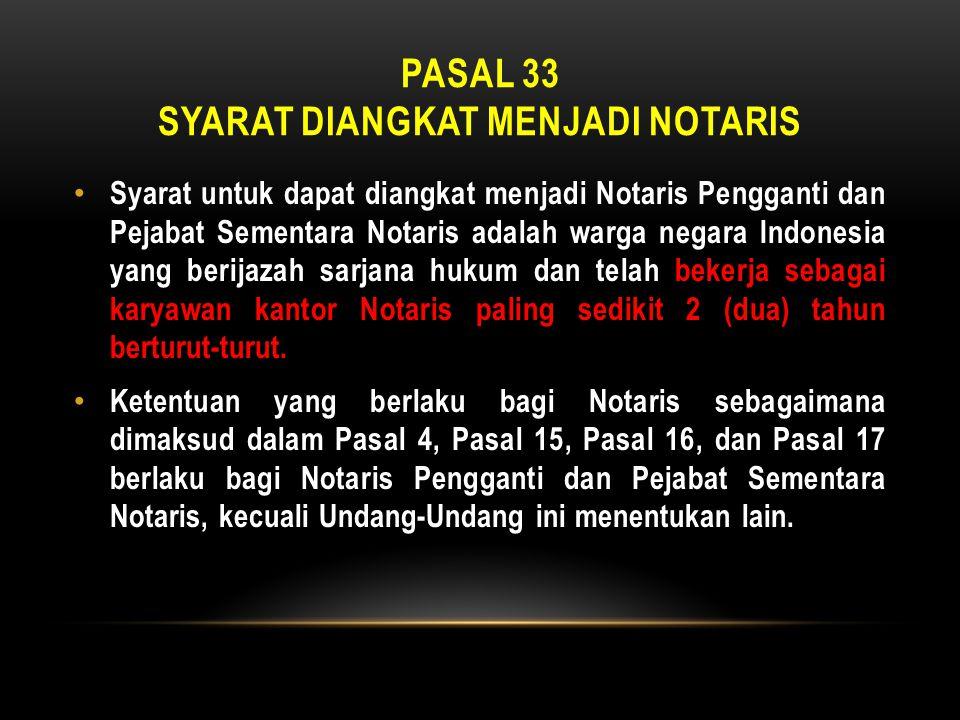 Pasal 33 syarat diangkat menjadi notaris