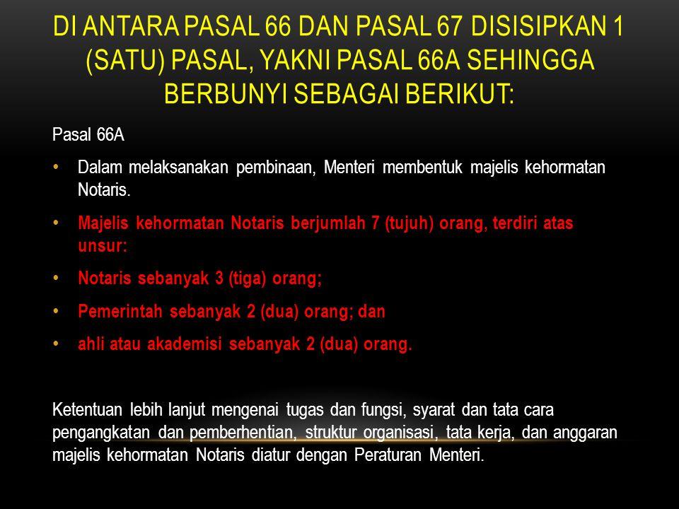 Di antara Pasal 66 dan Pasal 67 disisipkan 1 (satu) pasal, yakni Pasal 66A sehingga berbunyi sebagai berikut: