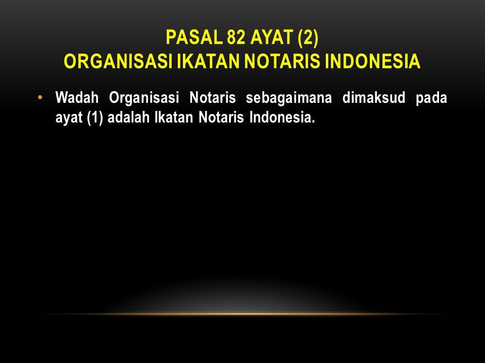 Pasal 82 ayat (2) organisasi ikatan notaris indonesia